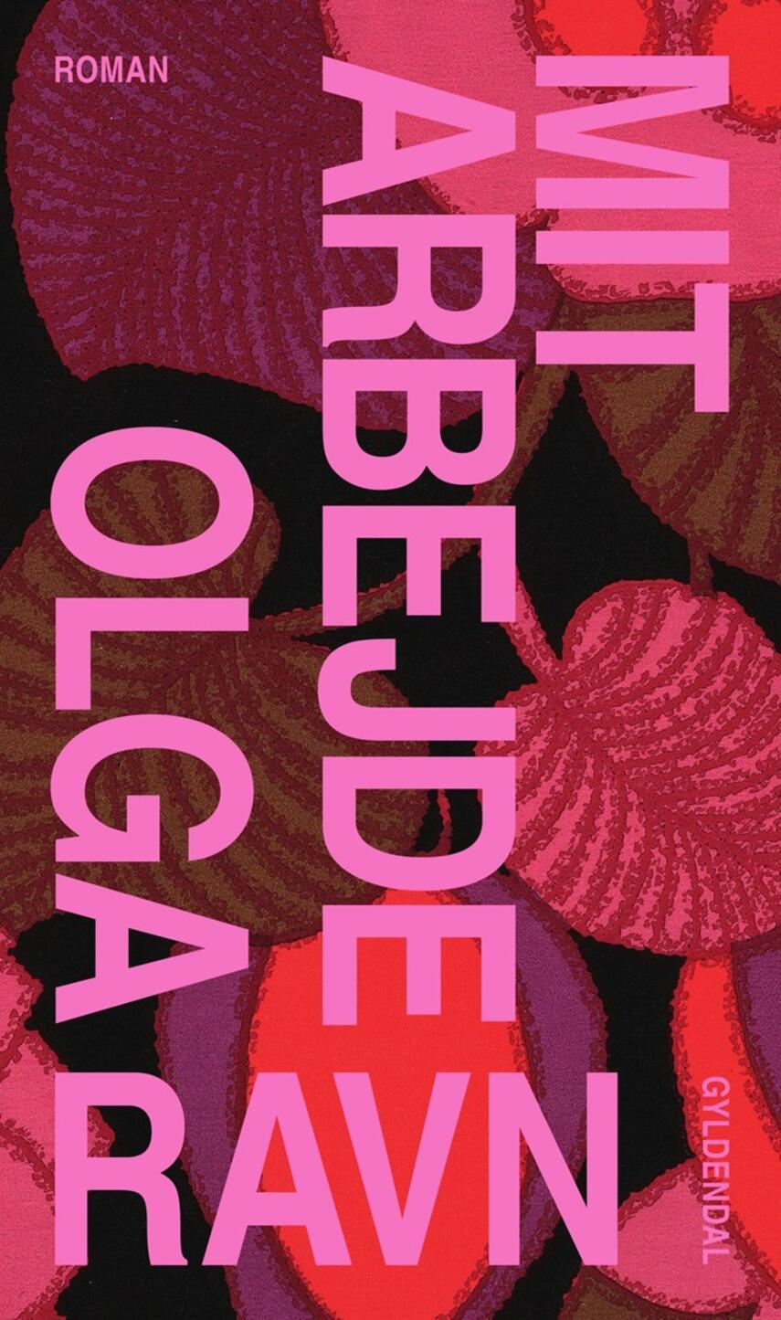 Olga Ravn: Mit arbejde : roman