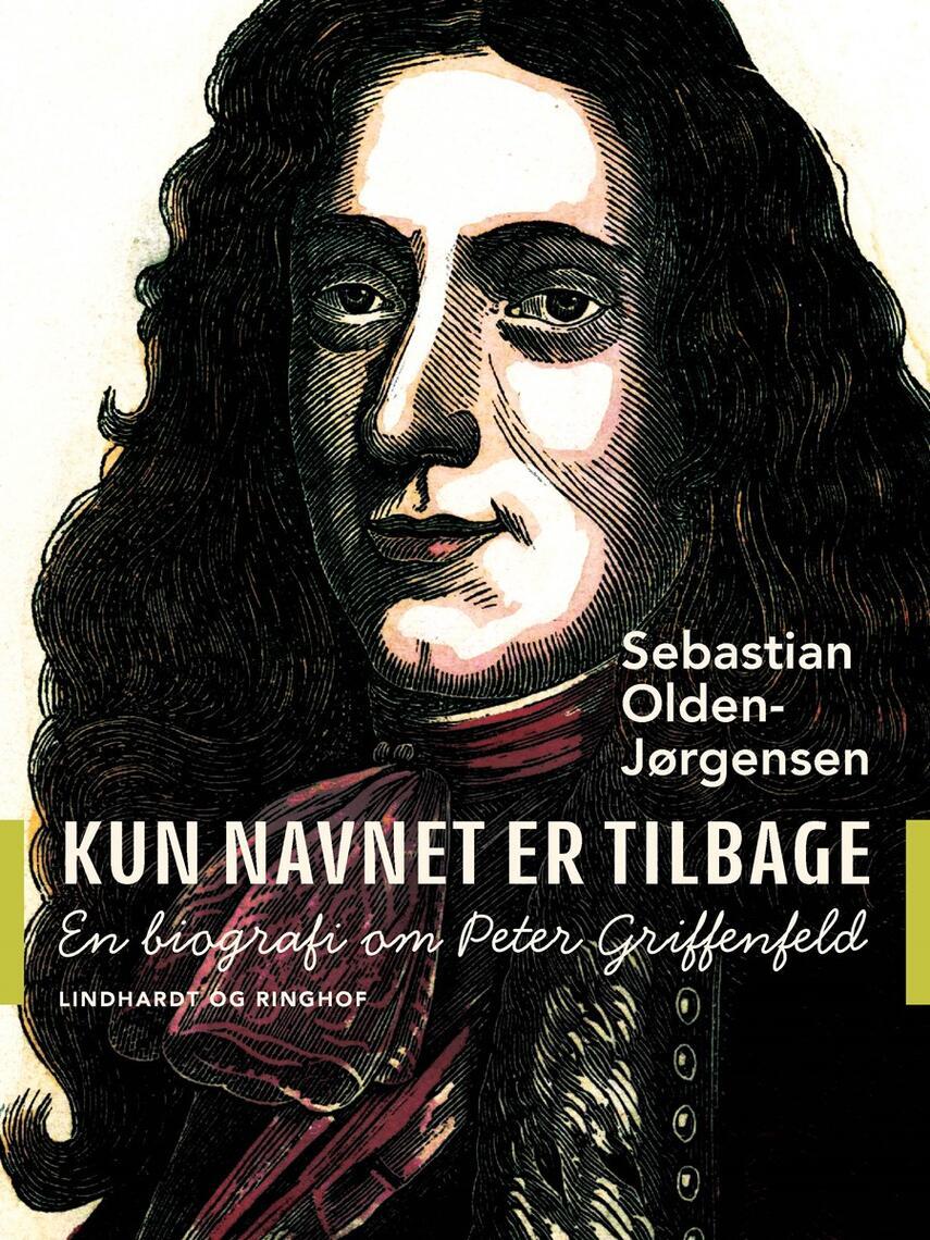 Sebastian Olden-Jørgensen: Kun navnet er tilbage : en biografi om Peter Griffenfeld
