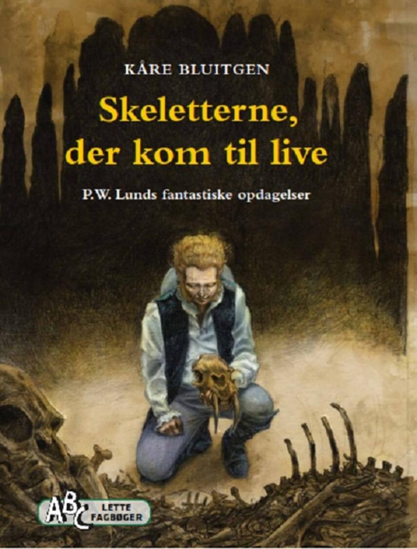 Kåre Bluitgen: Skeletterne, der kom til live : P. W. Lunds fantastiske opdagelser