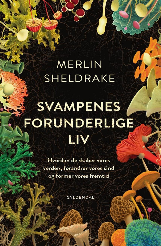 Merlin Sheldrake: Svampenes forunderlige liv : hvordan de skaber vores verden, forandrer vores sind og former vores fremtid