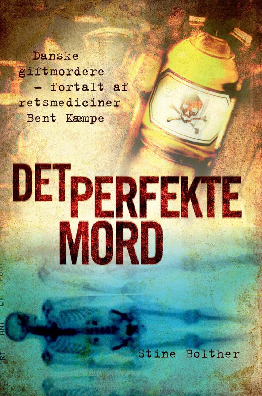 Stine Bolther: Det perfekte mord : danske giftmordere