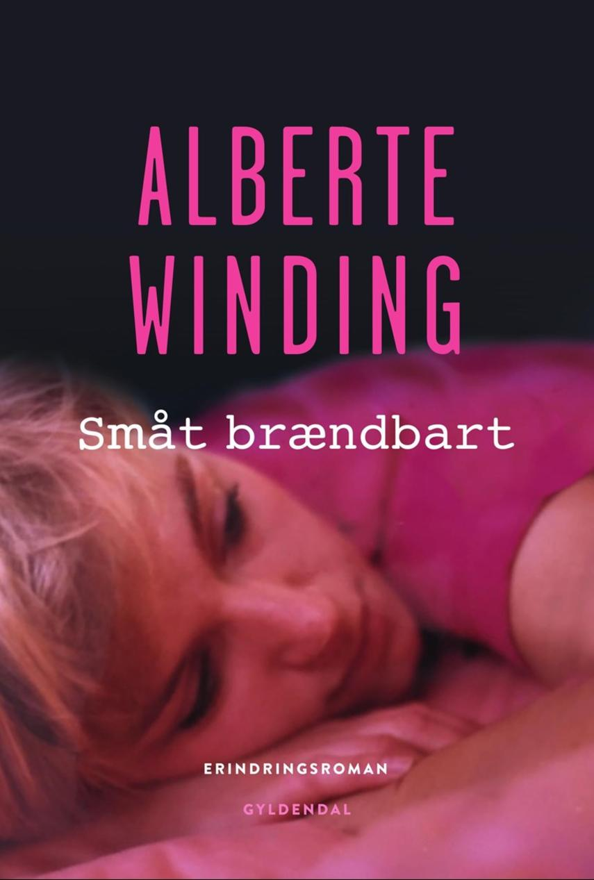 Alberte Winding: Småt brændbart : erindringsroman