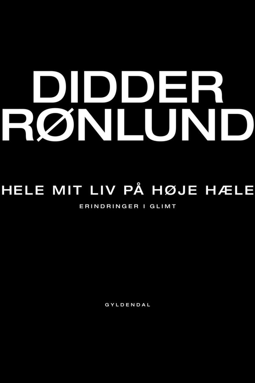 Didder Rønlund: Hele mit liv på høje hæle : erindringer i glimt