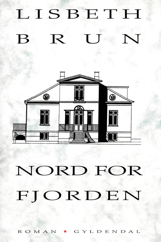 Lisbeth Brun: Nord for fjorden : roman