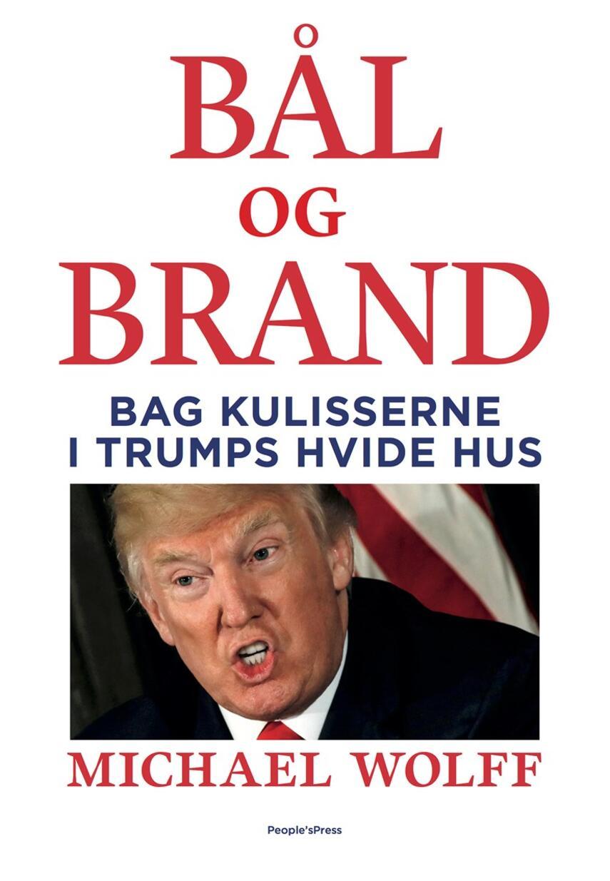 Michael Wolff: Bål og brand : bag kulisserne i Trumps Hvide Hus