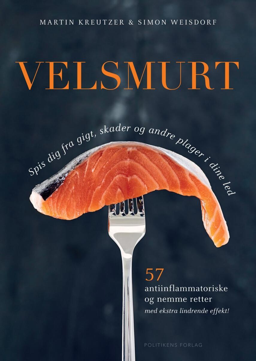 Martin Kreutzer, Simon Weisdorf: Velsmurt : spis dig fra gigt, skader og andre plager i dine led : 57 antiinflammatoriske og nemme retter med ekstra lindrende effekt!