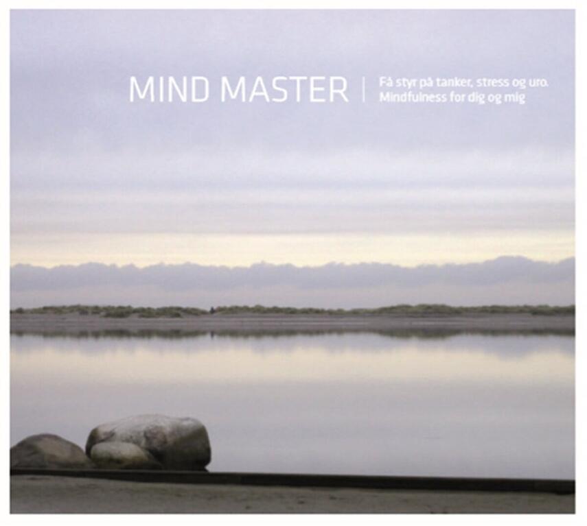 Signe Saxe Jessen: Mind master : få styr på tanker, stress og uro : mindfulness for dig og mig