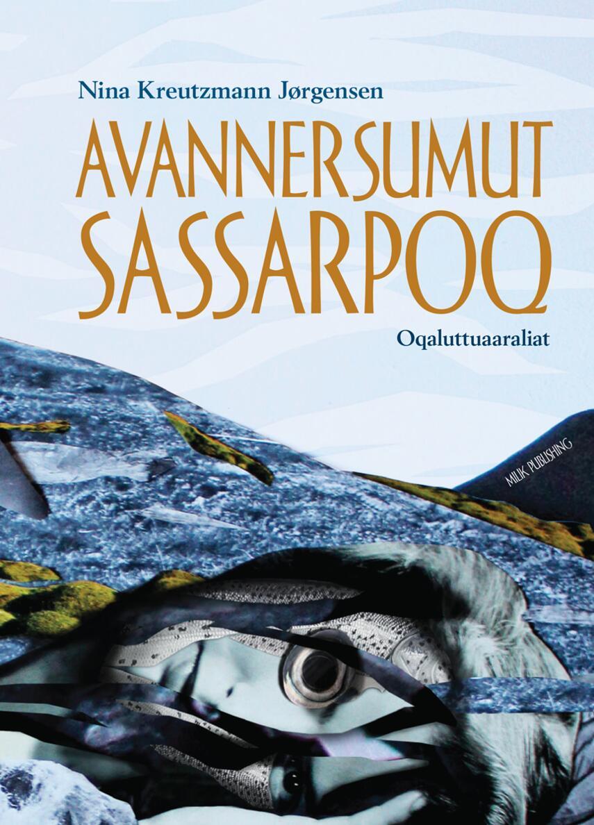 Nina Kreutzmann Jørgensen: Avannersumut sassarpoq : oqaluttuaaraliat