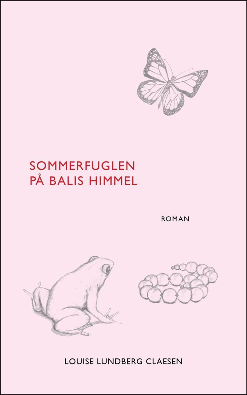 Louise Lundberg Claesen: Sommerfuglen på Balis himmel : roman