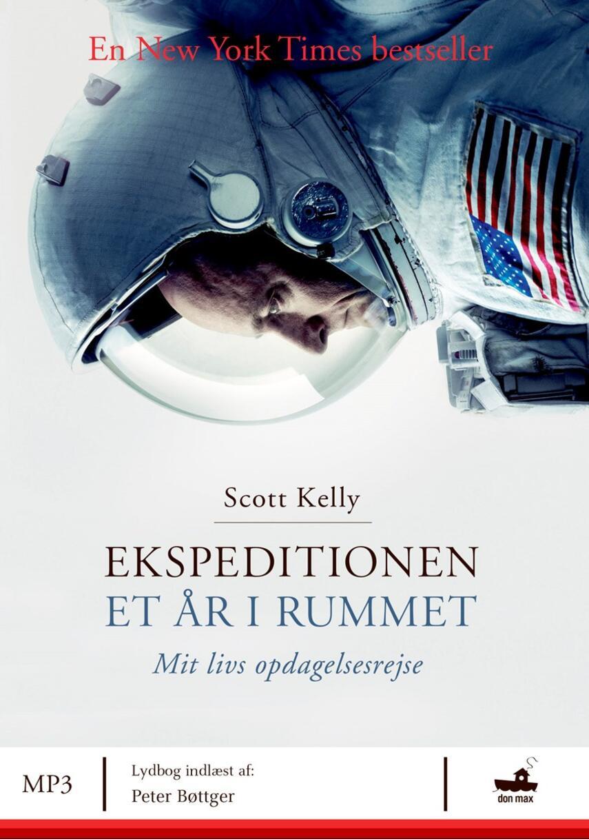 Scott Kelly (f. 1964): Ekspeditionen - et år i rummet : mit livs opdagelsesrejse