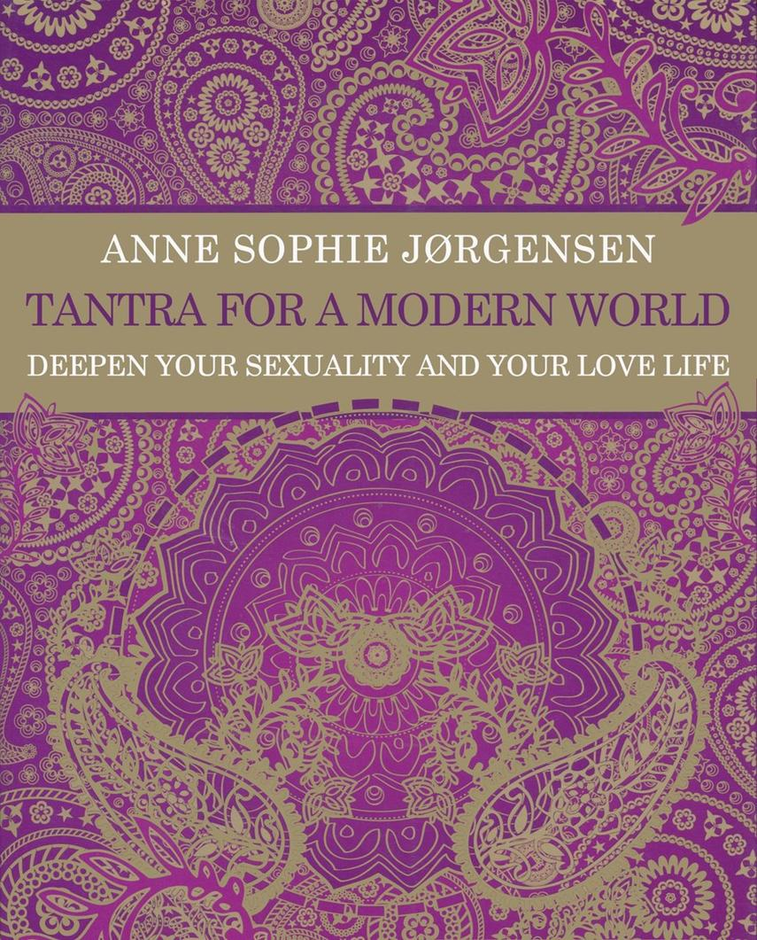 Anne Sophie Jørgensen (f. 1954): Tantra for a modern world : deepen your sexuality and your love life