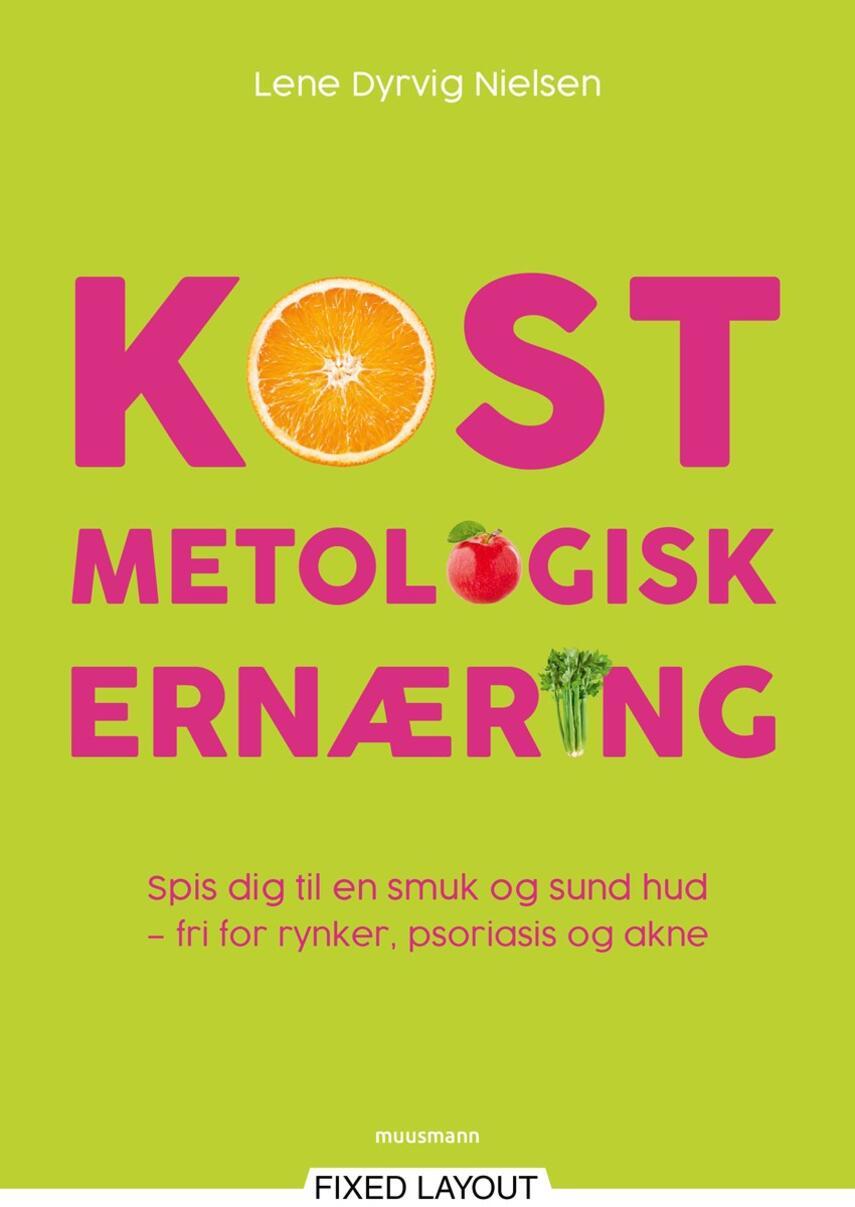 Lene Dyrvig Nielsen: Kostmetologisk ernæring : spis dig til en smuk og sund hud - fri for rynker, psoriasis og akne