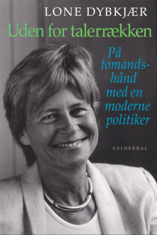 Lone Dybkjær: Uden for talerrækken : på tomandshånd med en moderne politiker : samtaler med Kresten Schultz Jørgensen