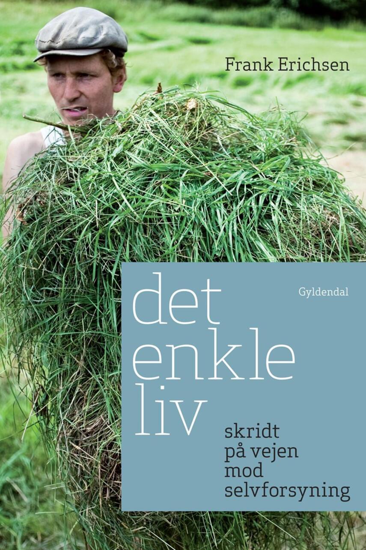 Frank Ladegaard Erichsen: Det enkle liv : skridt på vejen mod selvforsyning