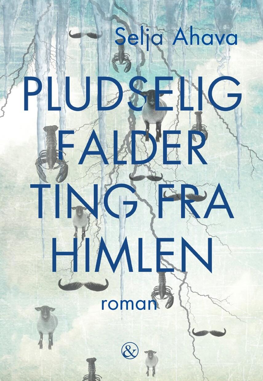 Selja Ahava (f. 1974): Pludselig falder ting fra himlen : roman
