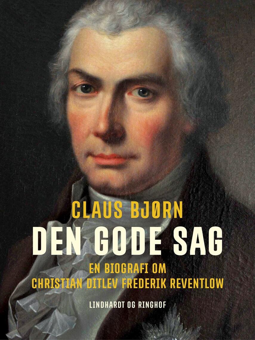 Claus Bjørn (f. 1944): Den gode sag : en biografi om Christian Ditlev Frederik Reventlow
