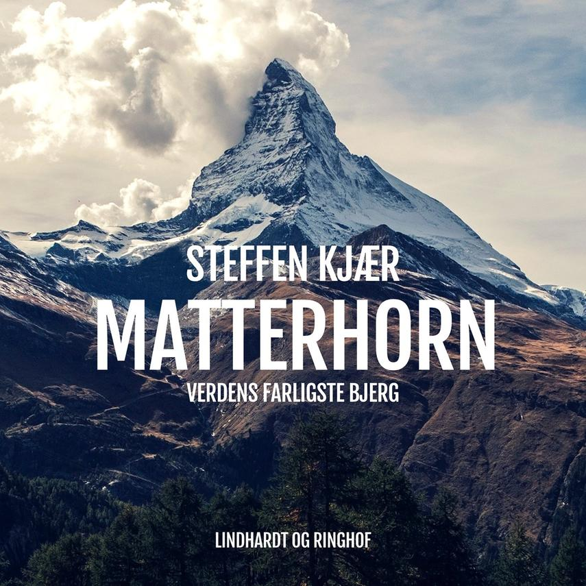 Steffen Kjær: Matterhorn : verdens farligste bjerg