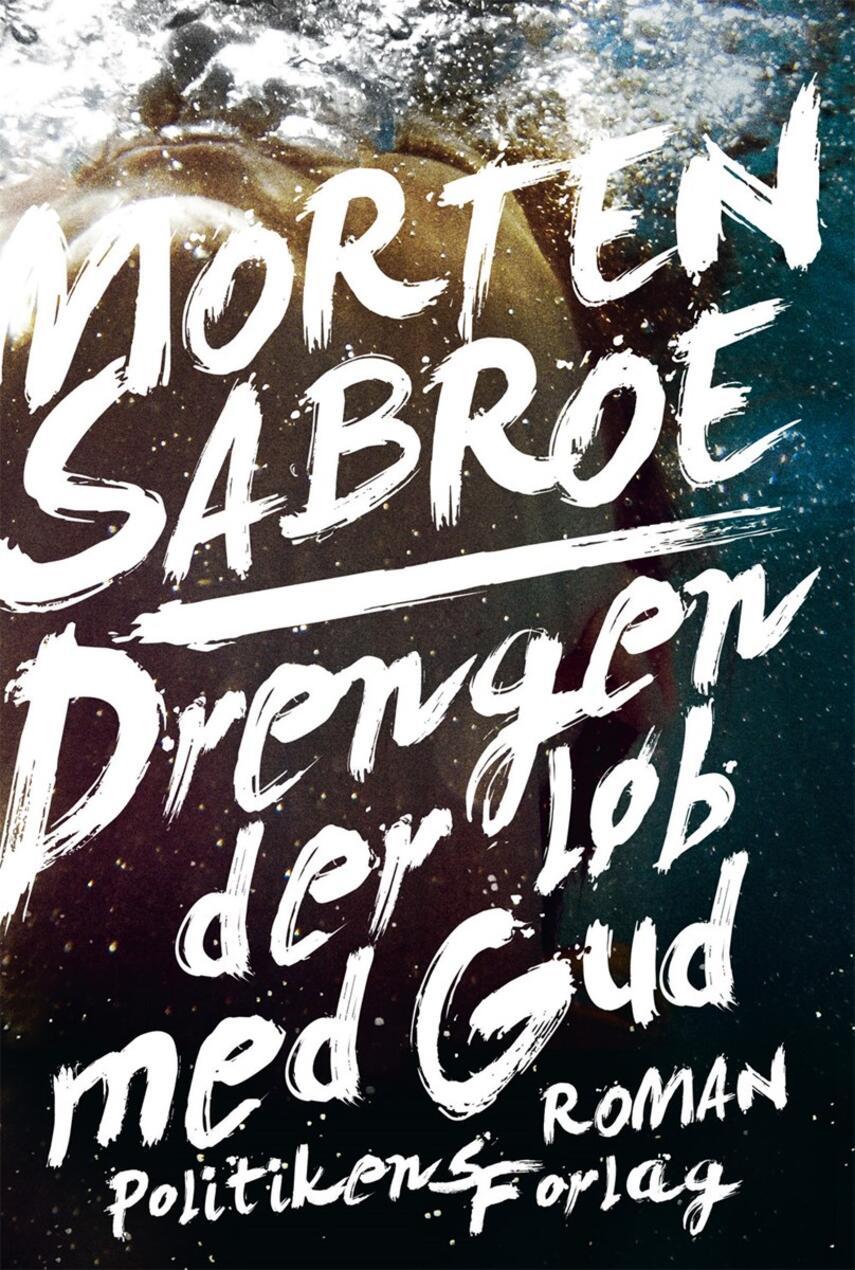 Morten Sabroe: Drengen der løb med Gud : roman