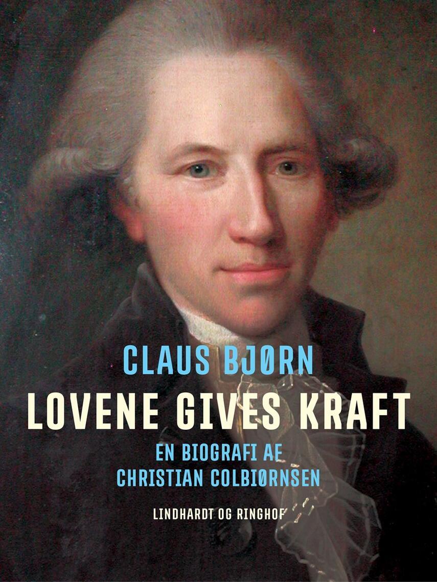 Claus Bjørn (f. 1944): Lovene gives kraft : en biografi af Christian Colbiørnsen