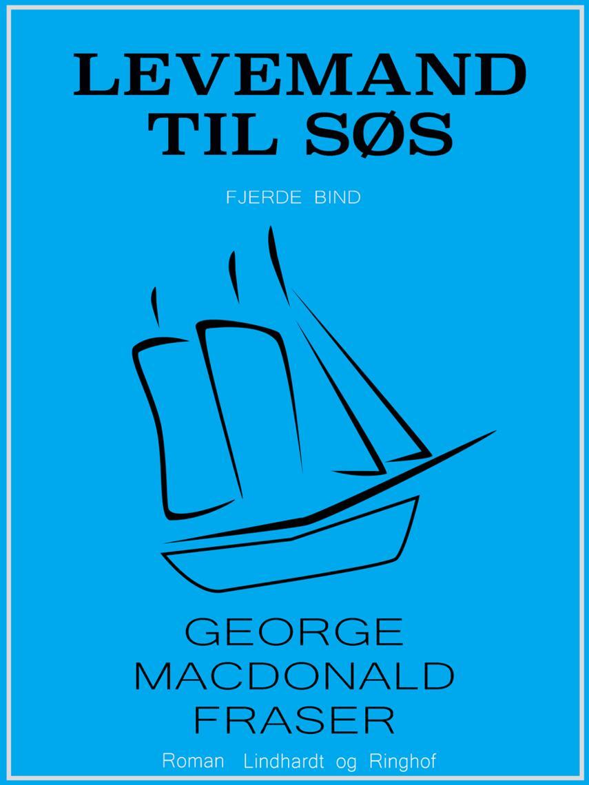 George MacDonald Fraser: Levemand til søs : af Flashman-papirerne 1848-49