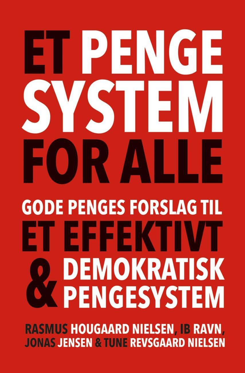 : Et pengesystem for alle : Gode Penges forslag til et effektivt og demokratisk pengesystem