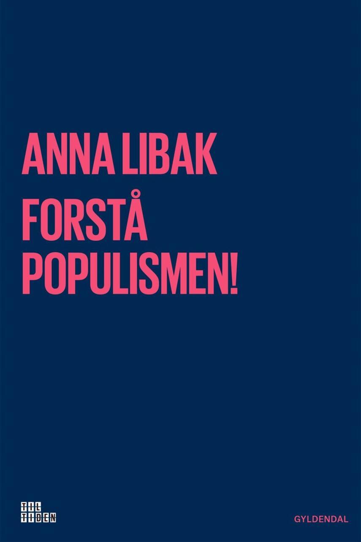 Anna Libak: Forstå populismen!