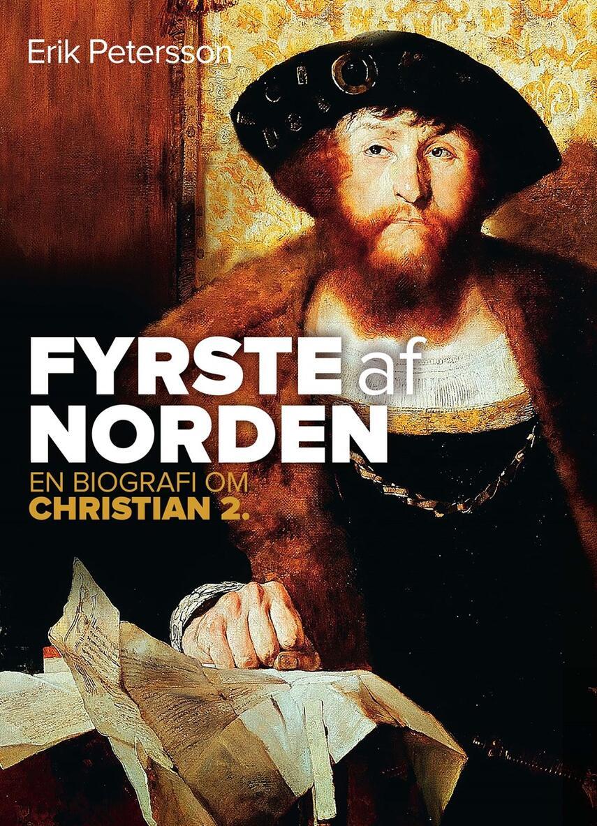 Erik Petersson: Fyrste af Norden : en biografi om Christian 2.
