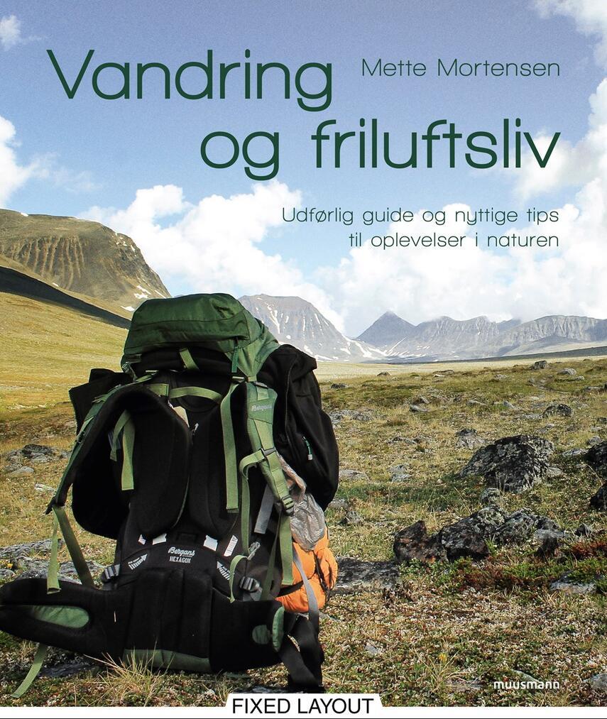 Mette Mortensen (f. 1975-05-07): Vandring og friluftsliv : udførlig guide og nyttige tips til oplevelser i naturen