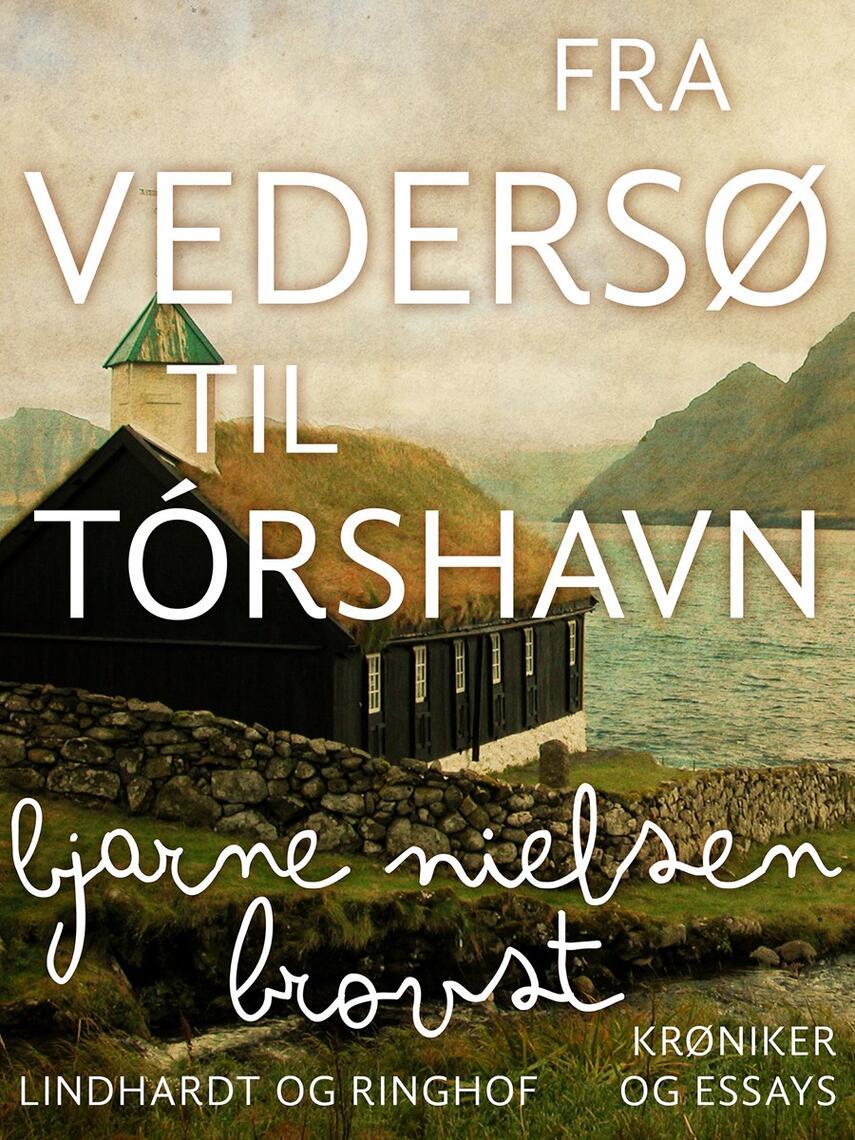 Bjarne Nielsen Brovst: Fra Vedersø til Tórshavn : kronikker og essays