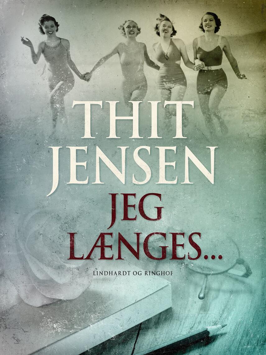 Thit Jensen (f. 1876): Jeg længes - : fra Thit Jensens dagbøger 1891-1927