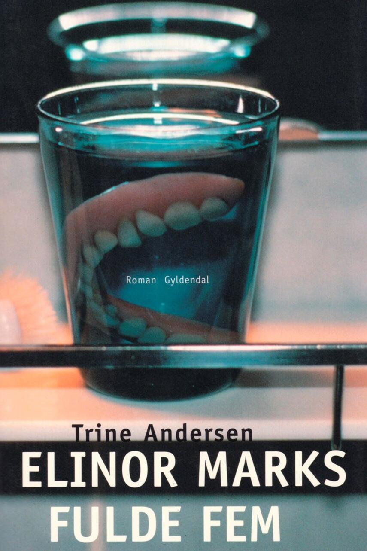Trine Andersen (f. 1969): Elinor Marks fulde fem : roman
