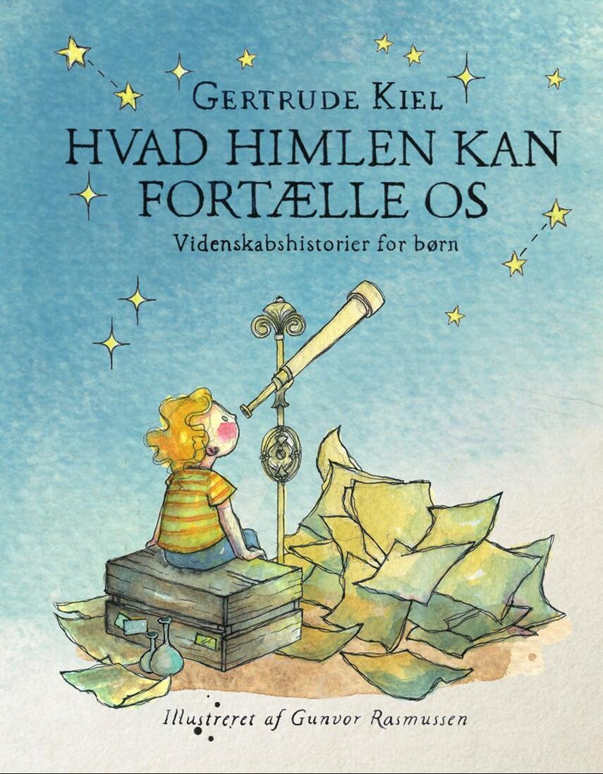 Gertrude Kiel (f. 1983): Hvad himlen kan fortælle os : videnskabshistorier for børn