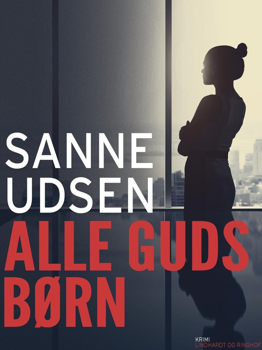 Sanne Udsen: Alle Guds børn : kriminalroman