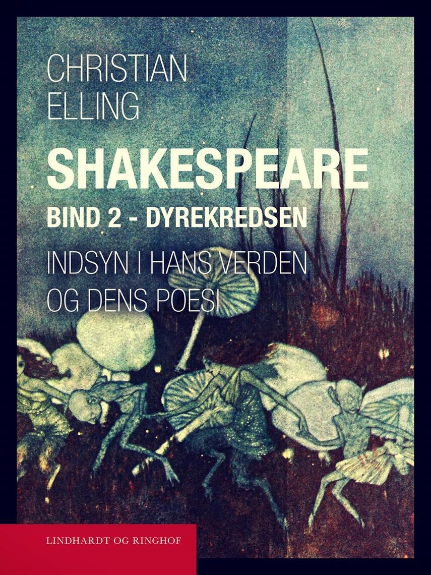 : Shakespeare. Indsyn i hans verden og dens poesi. Bind 2. Dyrekredsen