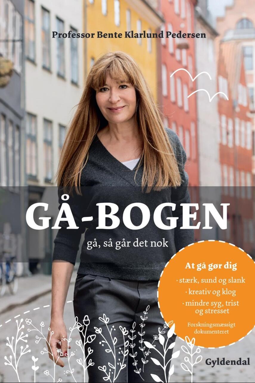 Bente Klarlund Pedersen: Gå-bogen : gå, så går det nok