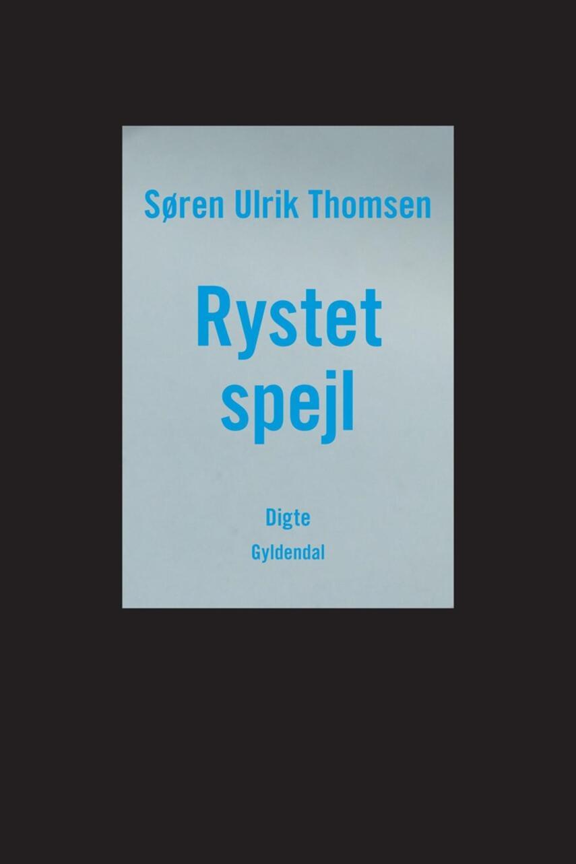 Søren Ulrik Thomsen (f. 1956): Rystet spejl : digte