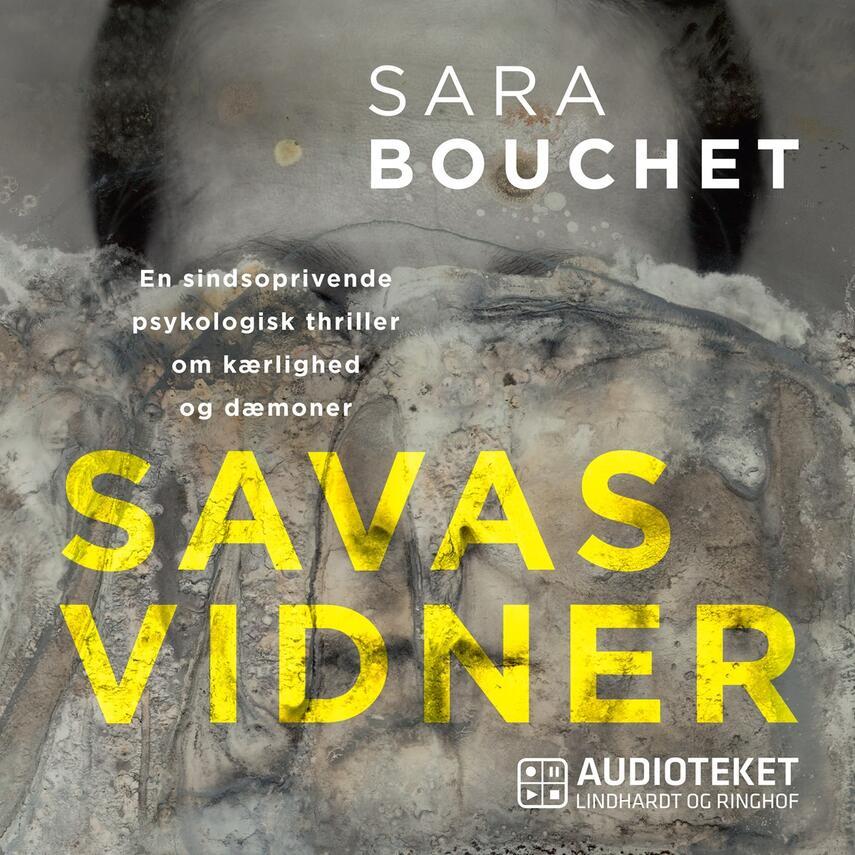 Sara Linderoth Bouchet (f. 1980): Savas vidner : en sindsoprivende psykologisk thriller om kærlighed og dæmoner