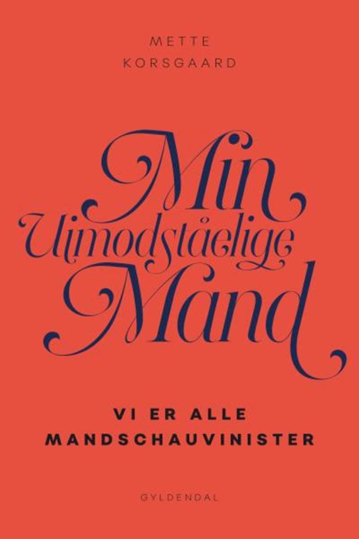 Mette Korsgaard (f. 1958): Min uimodståelige mand : vi er alle mandschauvinister