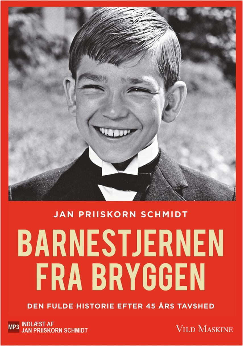 Jan Priiskorn Schmidt (f. 1951): Barnestjernen fra Bryggen : den fulde historie efter 45 års tavshed