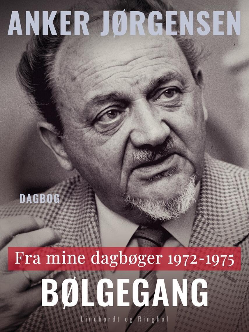 Anker Jørgensen (f. 1922): Bølgegang : fra mine dagbøger 1972-1975
