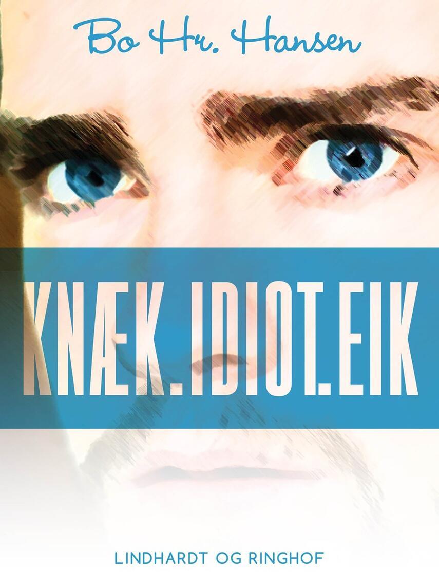 Bo hr. Hansen (f. 1961): Knæk.idiot.eik : bekendelser, digte