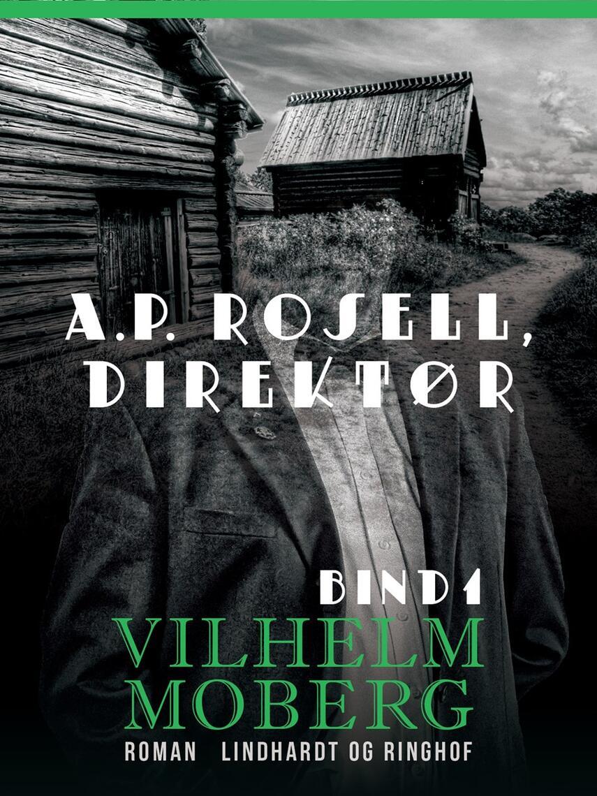 Vilhelm Moberg: A.P. Rosell - direktør. Bind 1