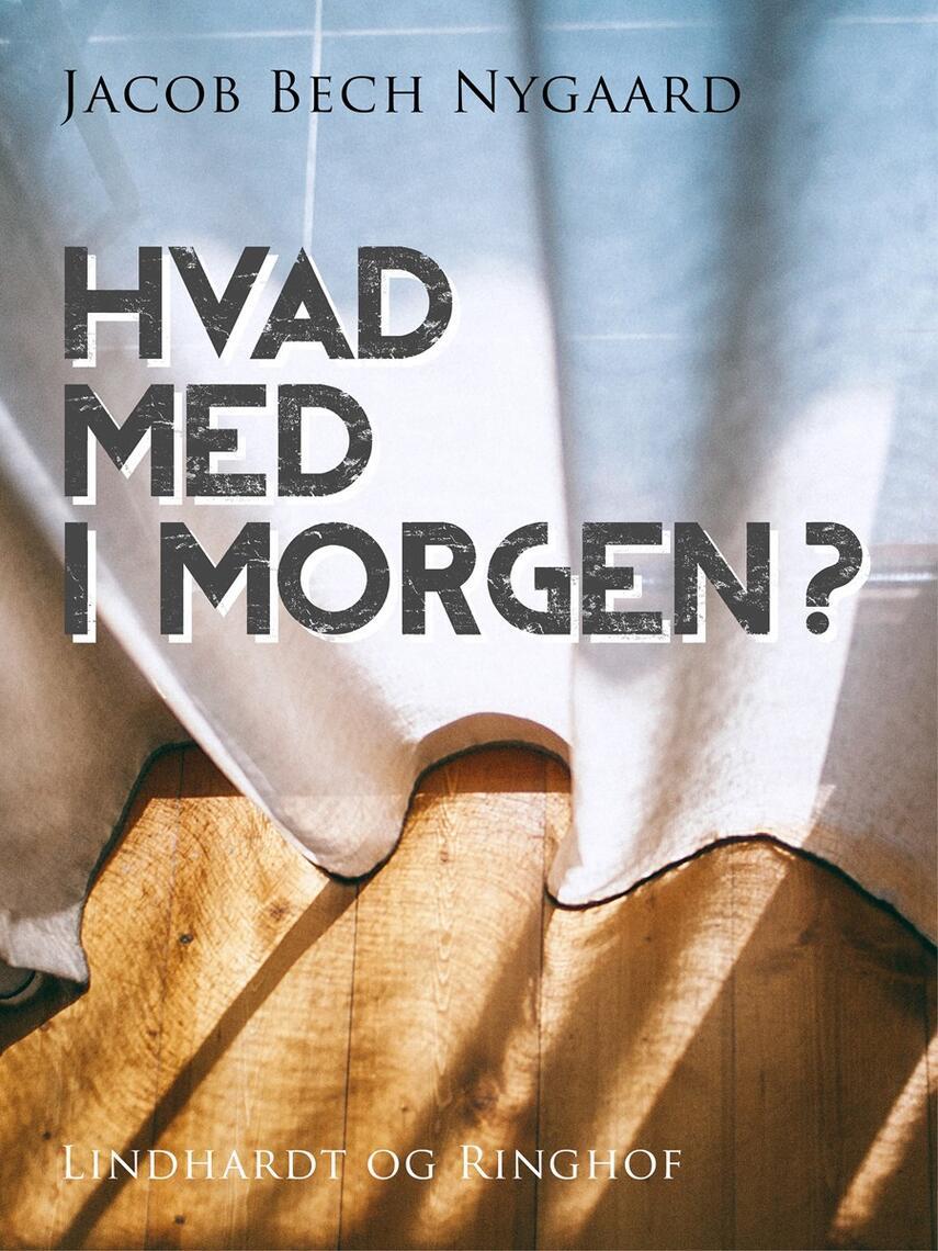 J. Bech Nygaard: Hvad med i morgen?