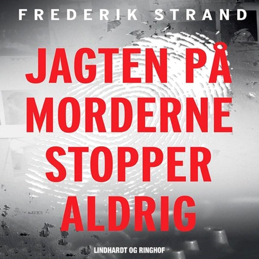 Frederik Strand: Jagten på morderne stopper aldrig : genåbnede danske kriminalsager