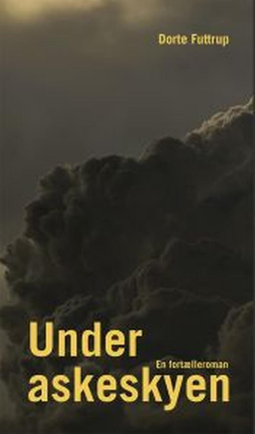 Dorte Futtrup: Under askeskyen : en fortælleroman