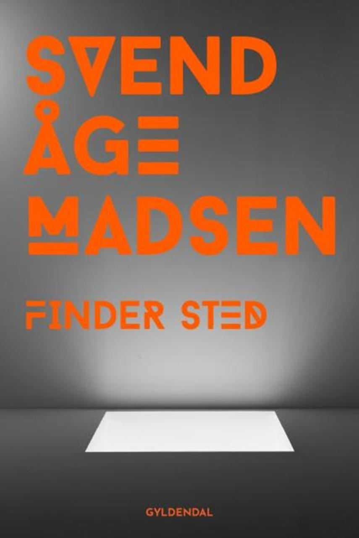 Svend Åge Madsen (f. 1939): Finder sted : roman