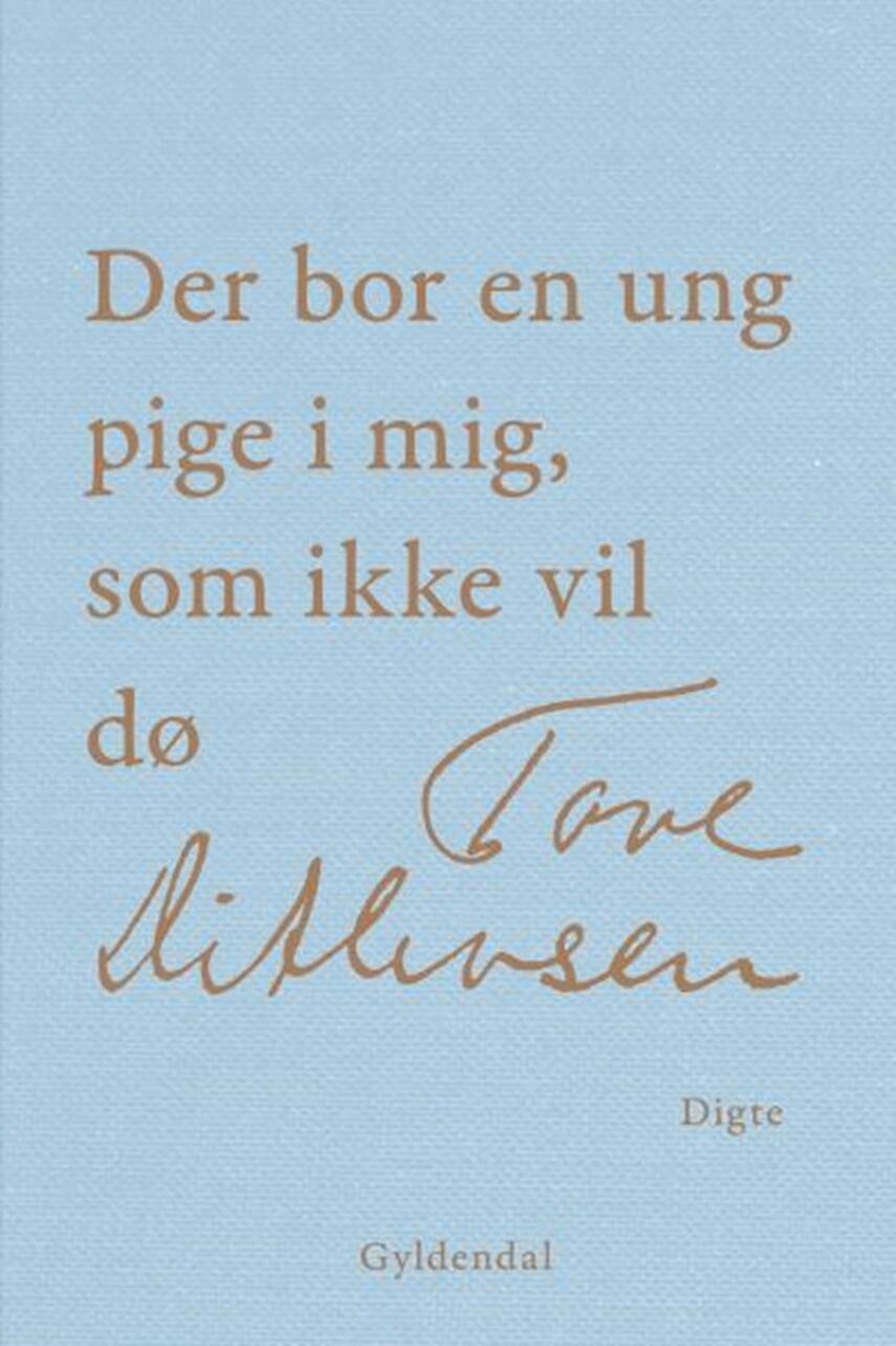 Tove Ditlevsen: Der bor en ung pige i mig, som ikke vil dø : digte i udvalg