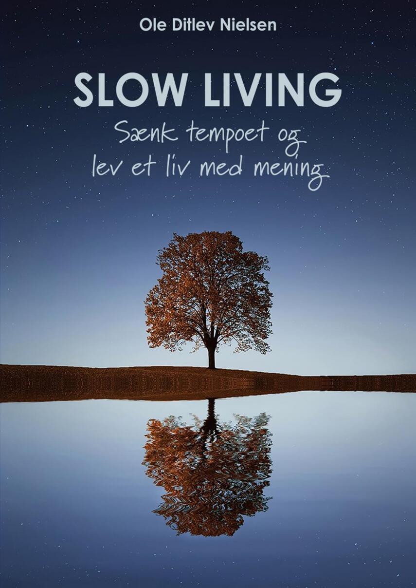Ole Ditlev Nielsen (f. 1975): Slow living : sænk tempoet og lev et liv med mening
