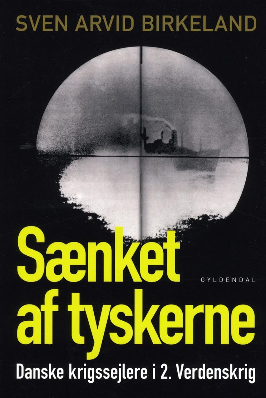 Sven Arvid Birkeland: Sænket af tyskerne : danske krigssejlere i 2. verdenskrig