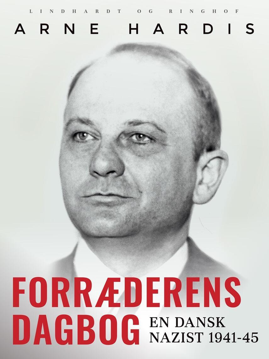 Arne Hardis: Forræderens dagbog : en dansk nazist 1941-45